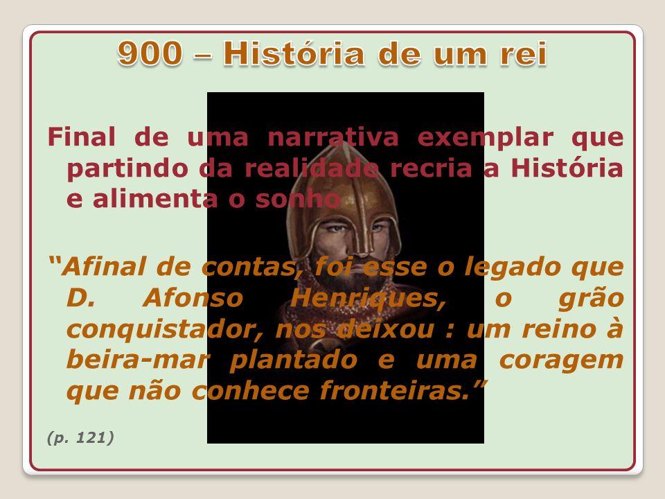 Final de uma narrativa exemplar que partindo da realidade recria a História e alimenta o sonho Afinal de contas, foi esse o legado que D. Afonso Henri