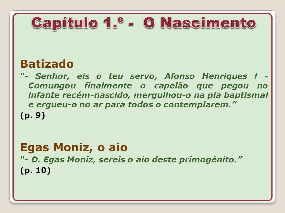Batizado - Senhor, eis o teu servo, Afonso Henriques ! - Comungou finalmente o capelão que pegou no infante recém-nascido, mergulhou-o na pia baptisma