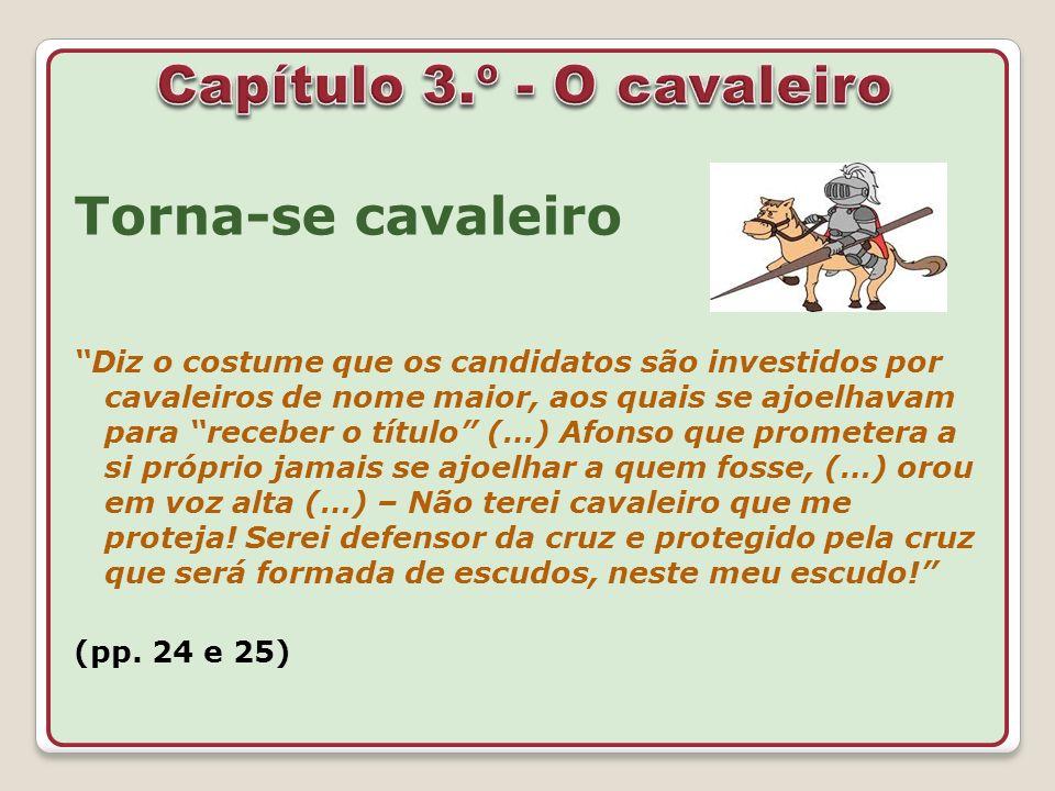 Torna-se cavaleiro Diz o costume que os candidatos são investidos por cavaleiros de nome maior, aos quais se ajoelhavam para receber o título (…) Afon