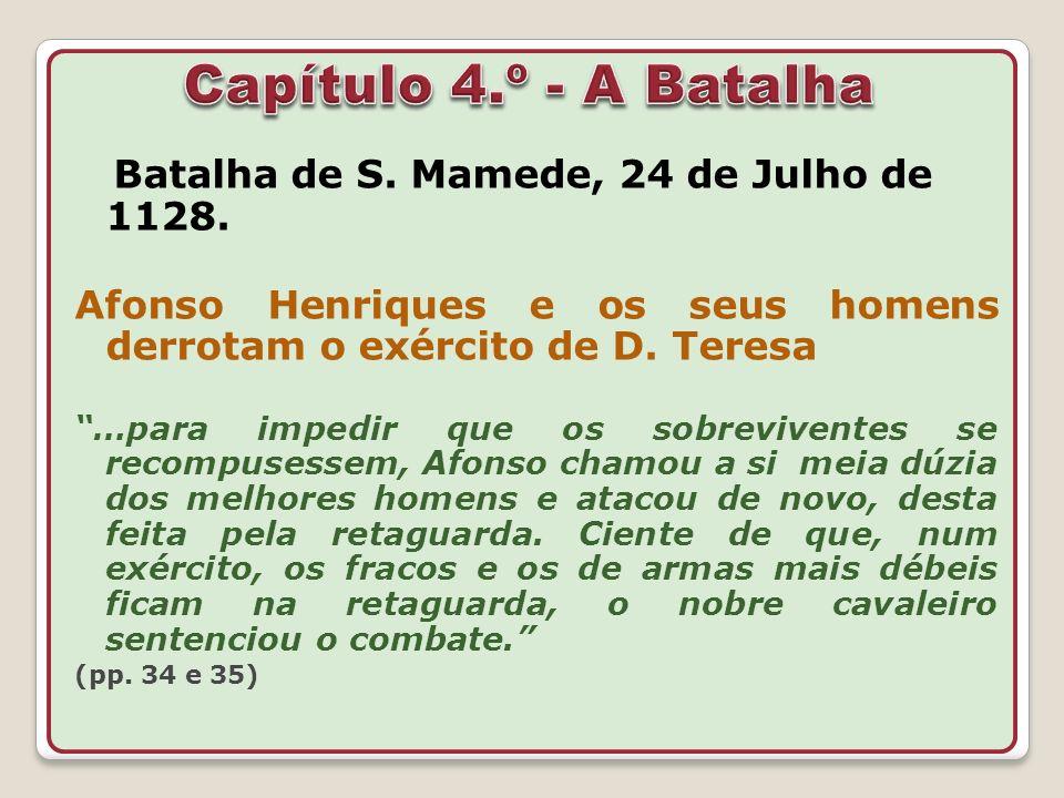 Batalha de S. Mamede, 24 de Julho de 1128. Afonso Henriques e os seus homens derrotam o exército de D. Teresa …para impedir que os sobreviventes se re