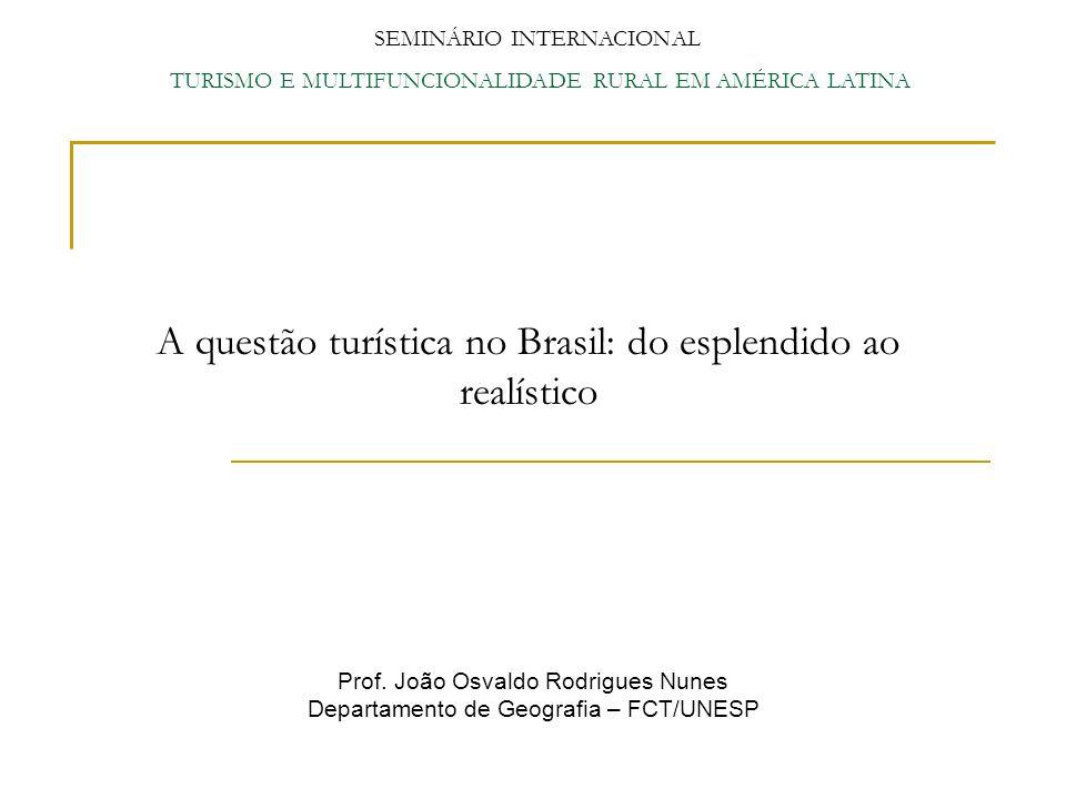 A questão turística no Brasil: do esplendido ao realístico SEMINÁRIO INTERNACIONAL TURISMO E MULTIFUNCIONALIDADE RURAL EM AMÉRICA LATINA Prof. João Os