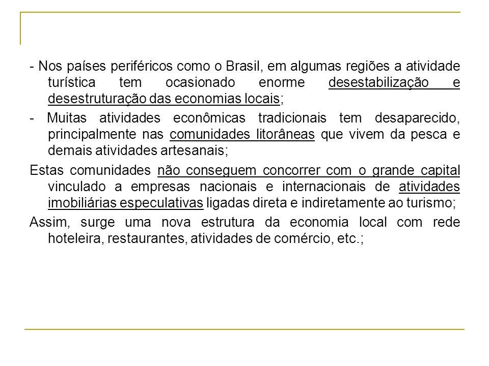 - Nos países periféricos como o Brasil, em algumas regiões a atividade turística tem ocasionado enorme desestabilização e desestruturação das economia