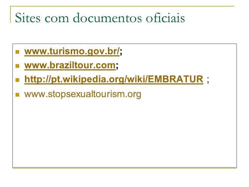 Sites com documentos oficiais www.turismo.gov.br/; www.turismo.gov.br/ www.braziltour.com; www.braziltour.com http://pt.wikipedia.org/wiki/EMBRATUR ;