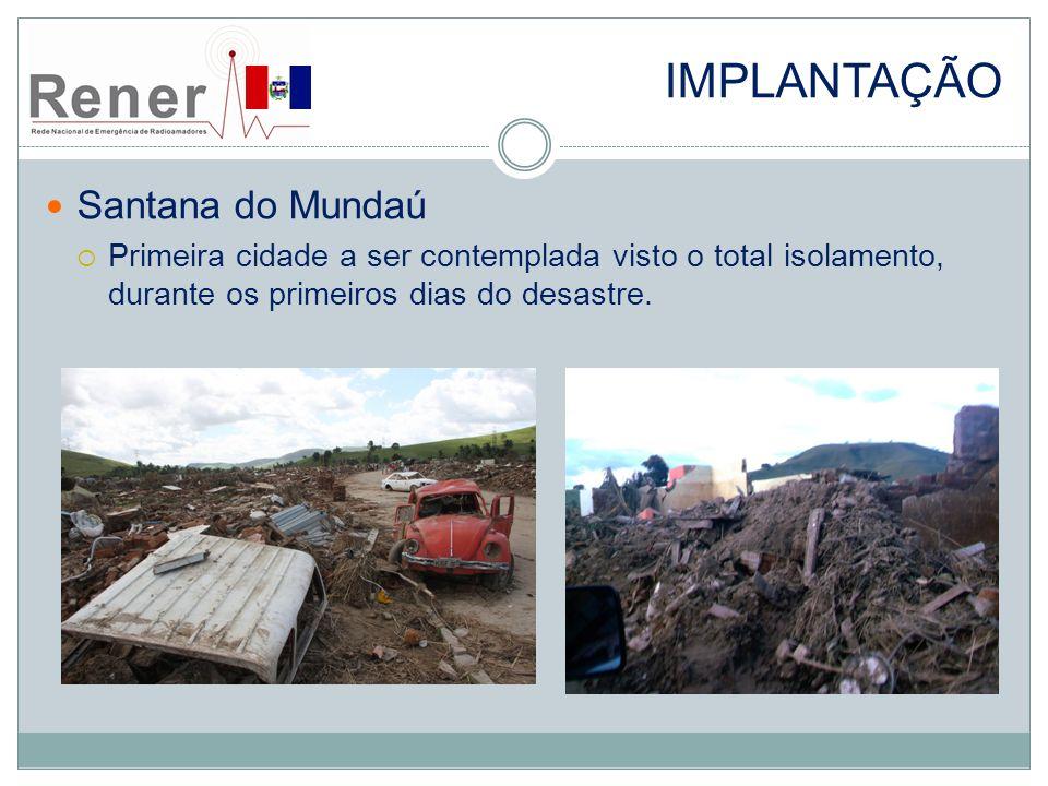 IMPLANTAÇÃO Santana do Mundaú Primeira cidade a ser contemplada visto o total isolamento, durante os primeiros dias do desastre.