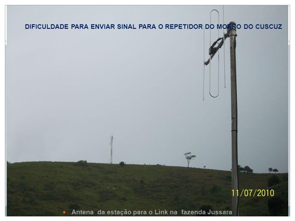 DIFICULDADE PARA ENVIAR SINAL PARA O REPETIDOR DO MORRO DO CUSCUZ Antena da estação para o Link na fazenda Jussara