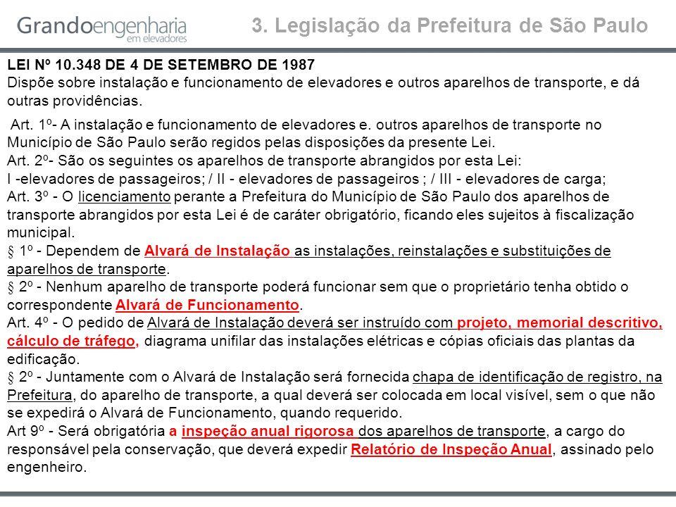 3. Legislação da Prefeitura de São Paulo LEI Nº 10.348 DE 4 DE SETEMBRO DE 1987 Dispõe sobre instalação e funcionamento de elevadores e outros aparelh