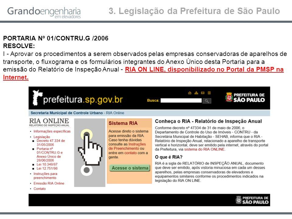 3. Legislação da Prefeitura de São Paulo PORTARIA Nº 01/CONTRU.G /2006 RESOLVE: I - Aprovar os procedimentos a serem observados pelas empresas conserv