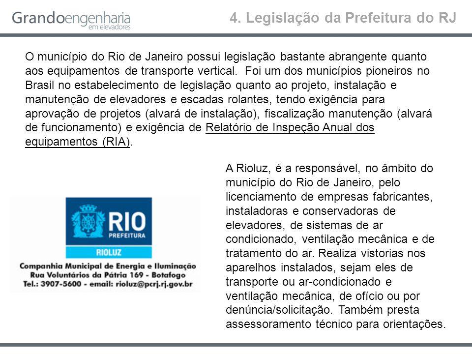 4. Legislação da Prefeitura do RJ O município do Rio de Janeiro possui legislação bastante abrangente quanto aos equipamentos de transporte vertical.