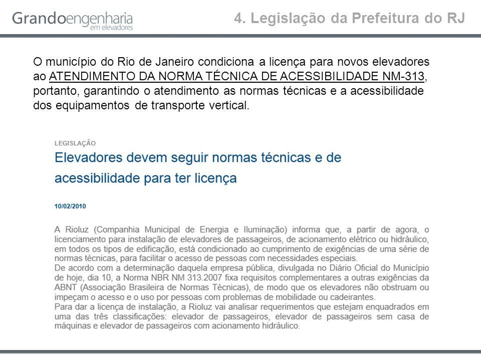 4. Legislação da Prefeitura do RJ O município do Rio de Janeiro condiciona a licença para novos elevadores ao ATENDIMENTO DA NORMA TÉCNICA DE ACESSIBI