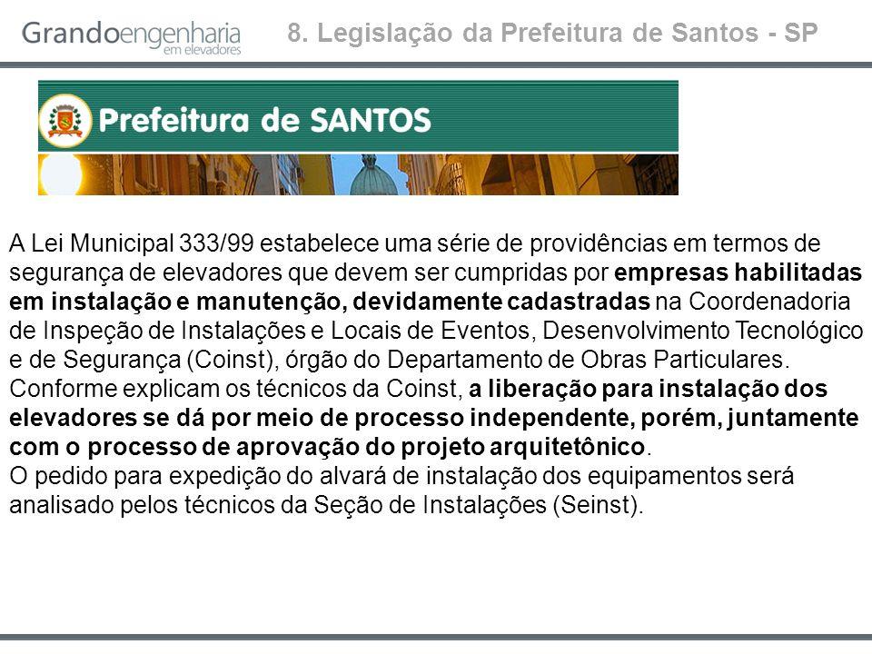 A Lei Municipal 333/99 estabelece uma série de providências em termos de segurança de elevadores que devem ser cumpridas por empresas habilitadas em i