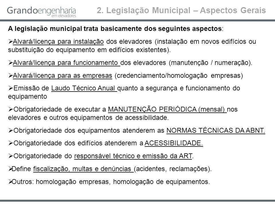 2. Legislação Municipal – Aspectos Gerais A legislação municipal trata basicamente dos seguintes aspectos: Alvará/licença para instalação dos elevador