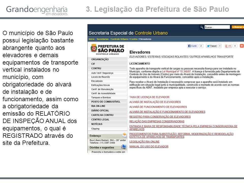 3. Legislação da Prefeitura de São Paulo O município de São Paulo possui legislação bastante abrangente quanto aos elevadores e demais equipamentos de