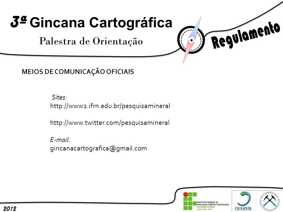3ª Gincana Cartográfica Palestra de Orientação 2012 MEIOS DE COMUNICAÇÃO OFICIAIS Sites: http://www2.ifrn.edu.br/pesquisamineral http://www.twitter.co