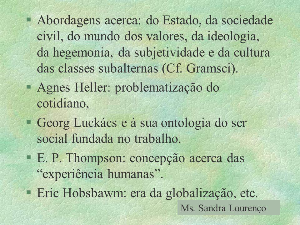 §Abordagens acerca: do Estado, da sociedade civil, do mundo dos valores, da ideologia, da hegemonia, da subjetividade e da cultura das classes subalte