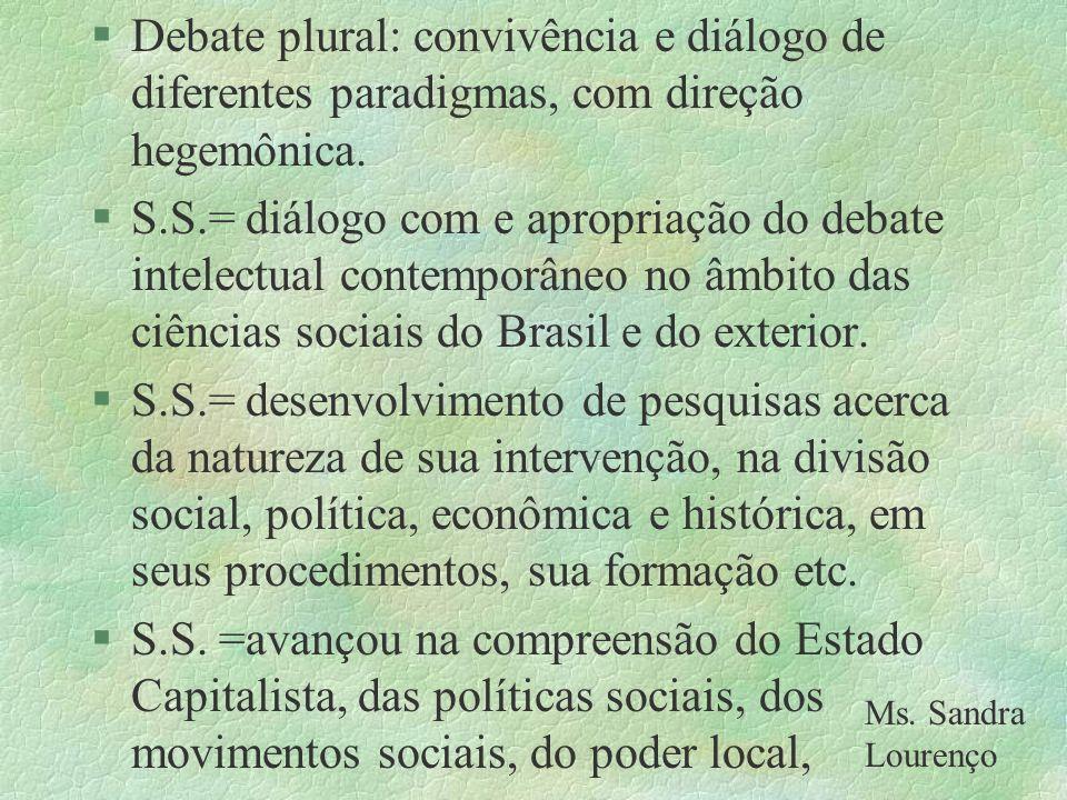 §Debate plural: convivência e diálogo de diferentes paradigmas, com direção hegemônica. §S.S.= diálogo com e apropriação do debate intelectual contemp