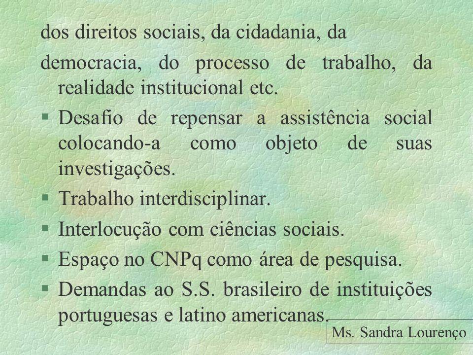 dos direitos sociais, da cidadania, da democracia, do processo de trabalho, da realidade institucional etc. §Desafio de repensar a assistência social
