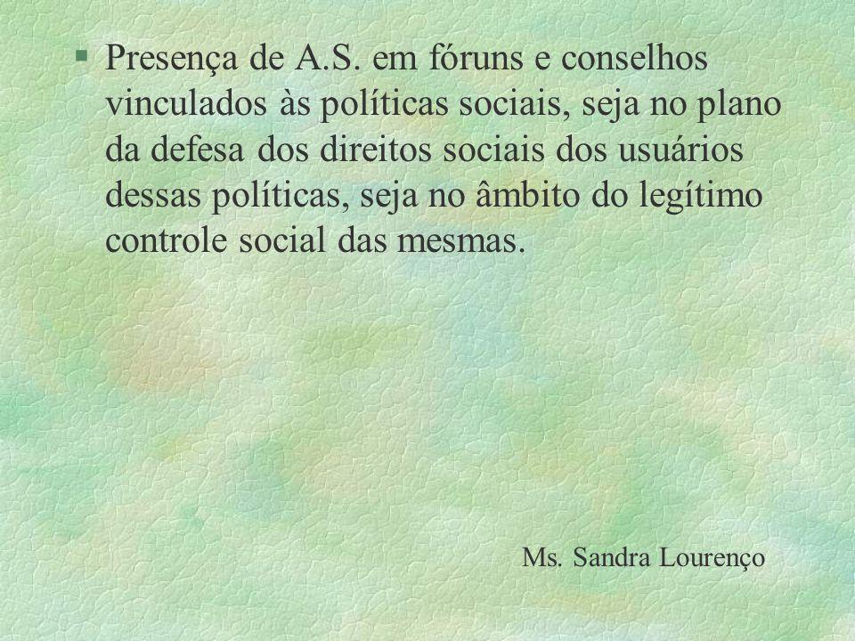 §Presença de A.S. em fóruns e conselhos vinculados às políticas sociais, seja no plano da defesa dos direitos sociais dos usuários dessas políticas, s