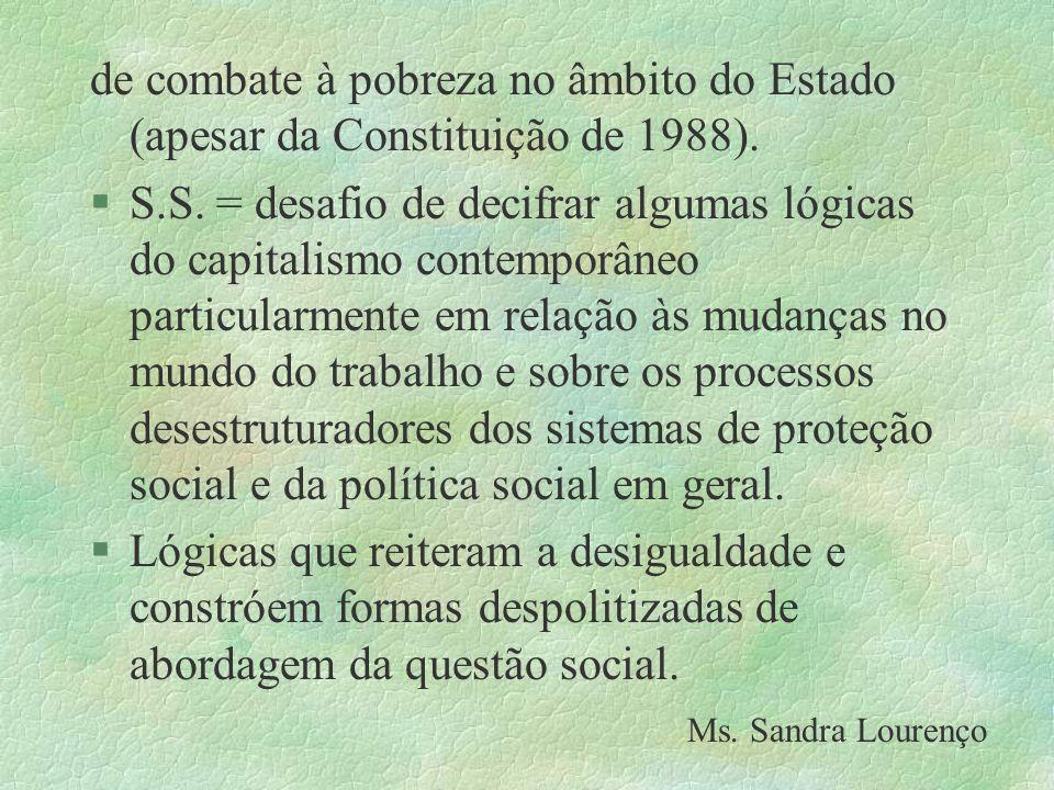 de combate à pobreza no âmbito do Estado (apesar da Constituição de 1988). §S.S. = desafio de decifrar algumas lógicas do capitalismo contemporâneo pa