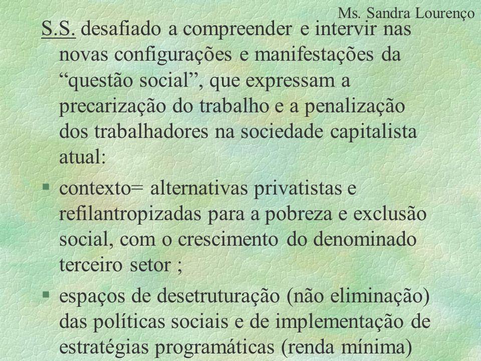 S.S. desafiado a compreender e intervir nas novas configurações e manifestações da questão social, que expressam a precarização do trabalho e a penali