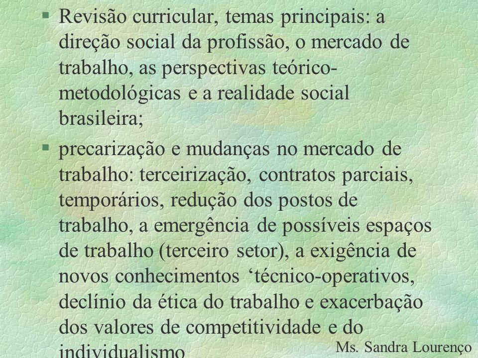 §Revisão curricular, temas principais: a direção social da profissão, o mercado de trabalho, as perspectivas teórico- metodológicas e a realidade soci