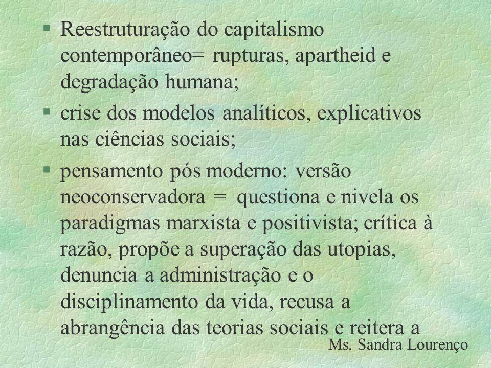 §Reestruturação do capitalismo contemporâneo= rupturas, apartheid e degradação humana; §crise dos modelos analíticos, explicativos nas ciências sociai