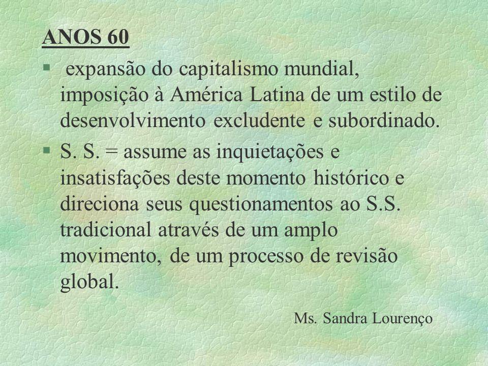 ANOS 60 § expansão do capitalismo mundial, imposição à América Latina de um estilo de desenvolvimento excludente e subordinado. §S. S. = assume as inq
