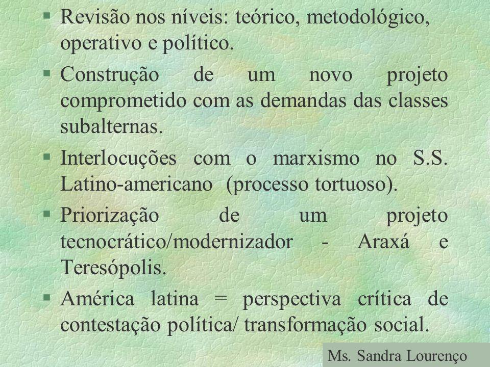 §Revisão nos níveis: teórico, metodológico, operativo e político. §Construção de um novo projeto comprometido com as demandas das classes subalternas.