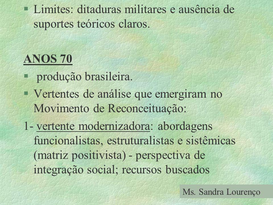 §Limites: ditaduras militares e ausência de suportes teóricos claros. ANOS 70 § produção brasileira. §Vertentes de análise que emergiram no Movimento