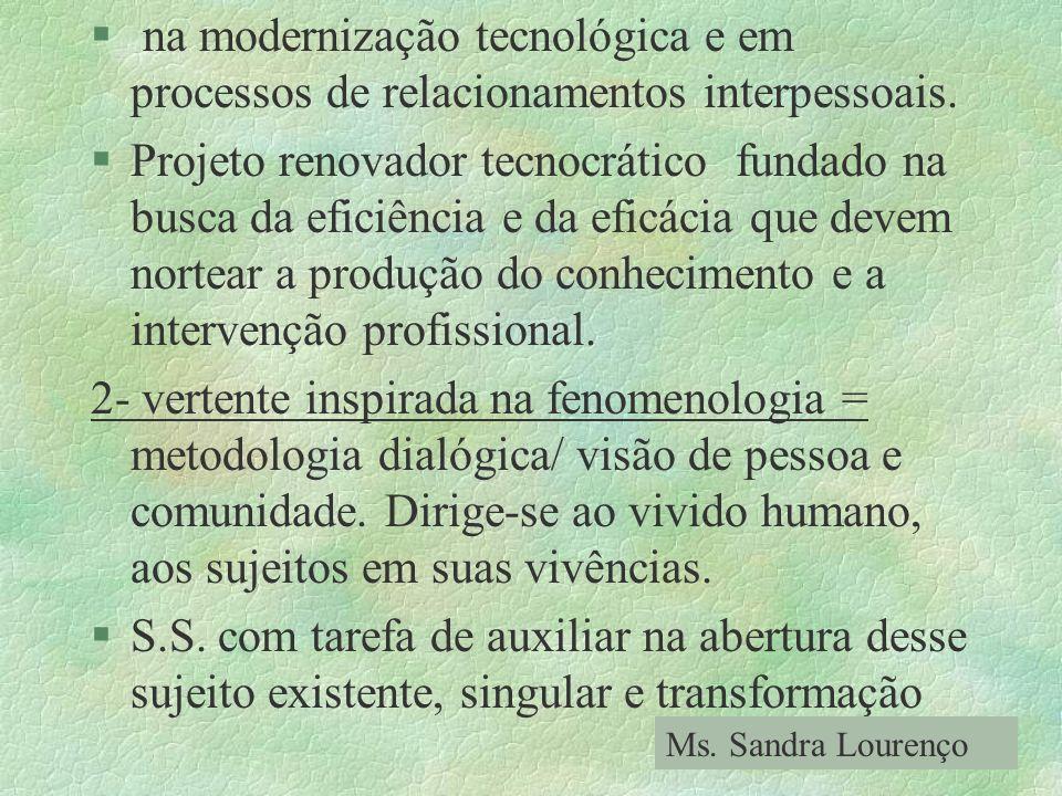 § na modernização tecnológica e em processos de relacionamentos interpessoais. §Projeto renovador tecnocrático fundado na busca da eficiência e da efi
