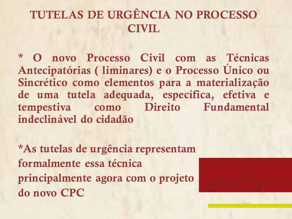 TUTELAS DE URGÊNCIA NO PROCESSO CIVIL * O novo Processo Civil com as Técnicas Antecipatórias ( liminares) e o Processo Único ou Sincrético como elemen