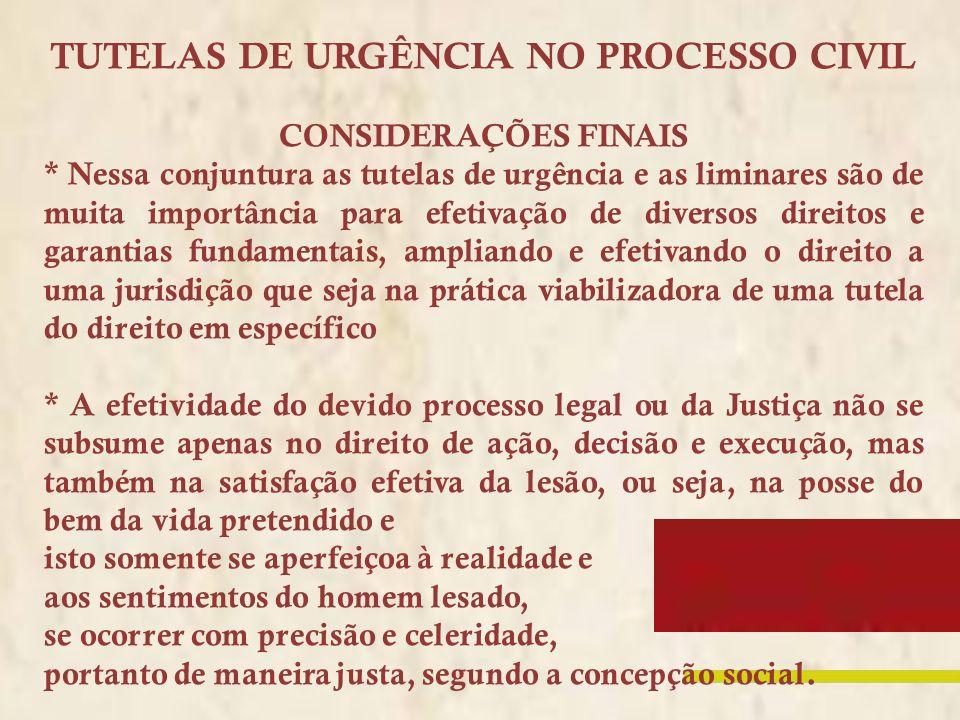 TUTELAS DE URGÊNCIA NO PROCESSO CIVIL CONSIDERAÇÕES FINAIS * Nessa conjuntura as tutelas de urgência e as liminares são de muita importância para efet