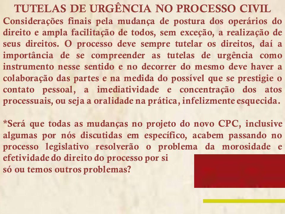TUTELAS DE URGÊNCIA NO PROCESSO CIVIL Considerações finais pela mudança de postura dos operários do direito e ampla facilitação de todos, sem exceção,