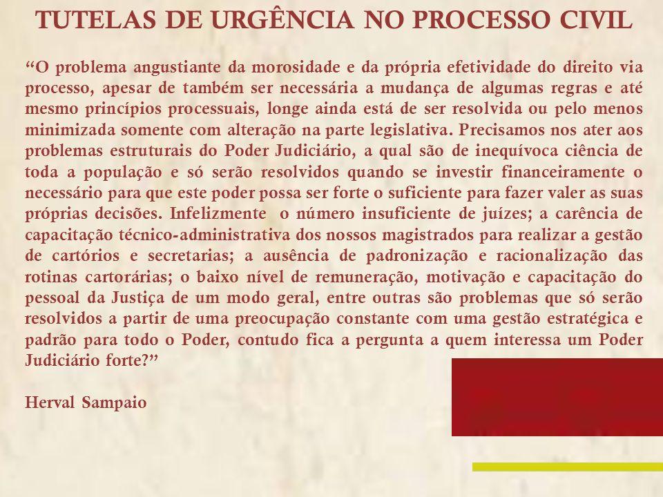 TUTELAS DE URGÊNCIA NO PROCESSO CIVIL O problema angustiante da morosidade e da própria efetividade do direito via processo, apesar de também ser nece