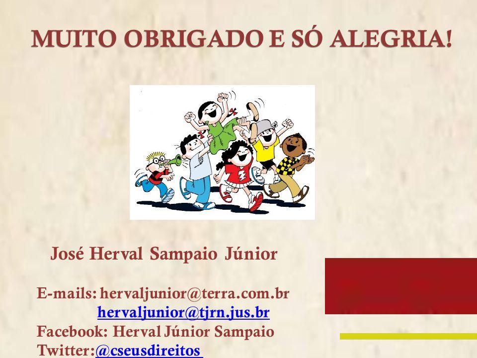 MUITO OBRIGADO E SÓ ALEGRIA! José Herval Sampaio Júnior E-mails: hervaljunior@terra.com.br hervaljunior@tjrn.jus.brhervaljunior@tjrn.jus.br Facebook: