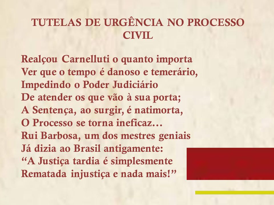 TUTELAS DE URGÊNCIA NO PROCESSO CIVIL Considerações finais pela mudança de postura dos operários do direito e ampla facilitação de todos, sem exceção, a realização de seus direitos.