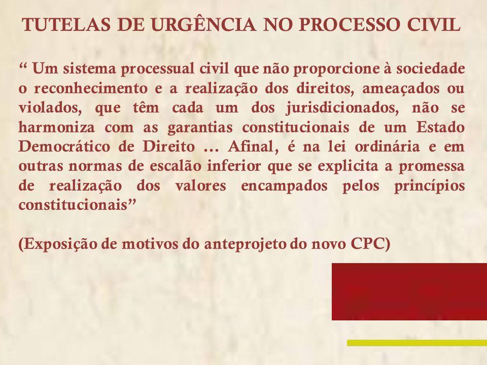 TUTELAS DE URGÊNCIA NO PROCESSO CIVIL Um sistema processual civil que não proporcione à sociedade o reconhecimento e a realização dos direitos, ameaça