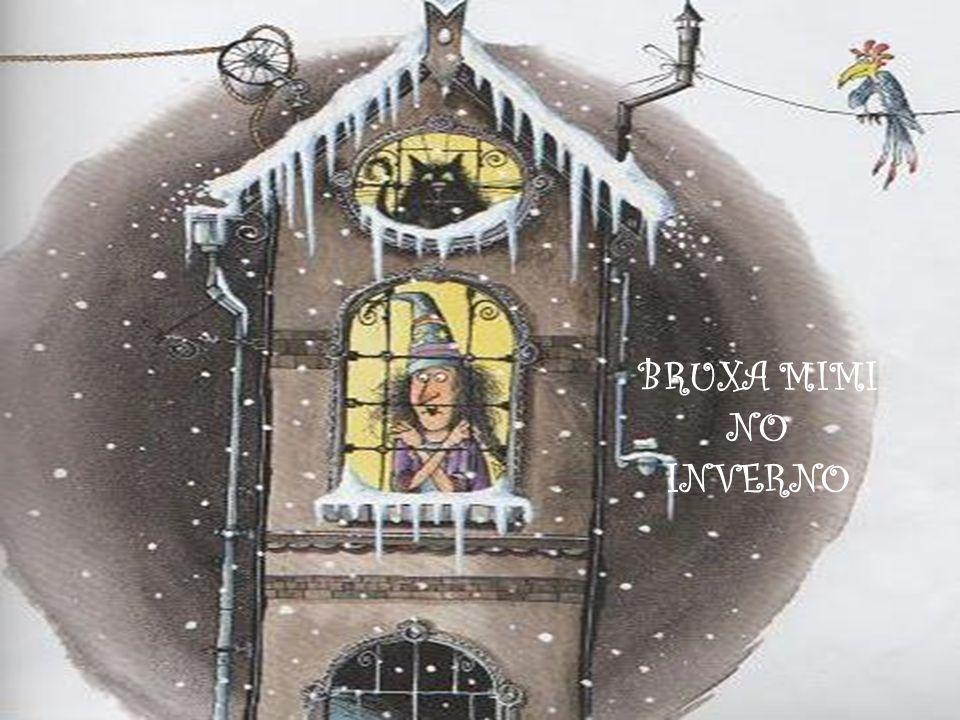 A Bruxa Mimi olhou pela janela e estremeceu.O jardim estava cheio de neve.