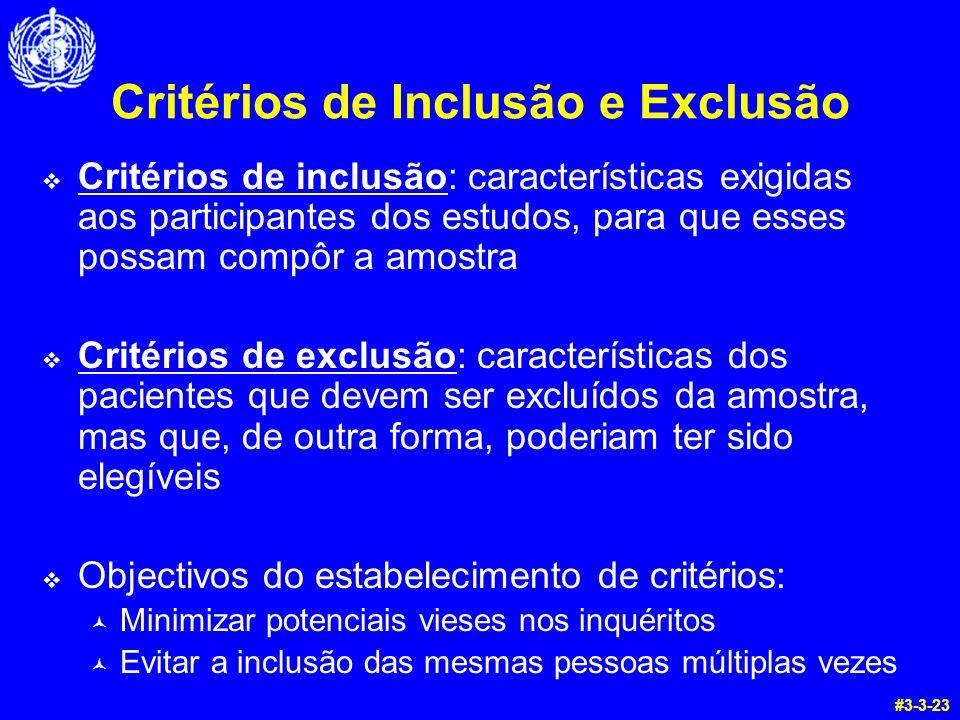 Critérios de Inclusão e Exclusão Critérios de inclusão: características exigidas aos participantes dos estudos, para que esses possam compôr a amostra Critérios de exclusão: características dos pacientes que devem ser excluídos da amostra, mas que, de outra forma, poderiam ter sido elegíveis Objectivos do estabelecimento de critérios: © Minimizar potenciais vieses nos inquéritos © Evitar a inclusão das mesmas pessoas múltiplas vezes #3-3-23