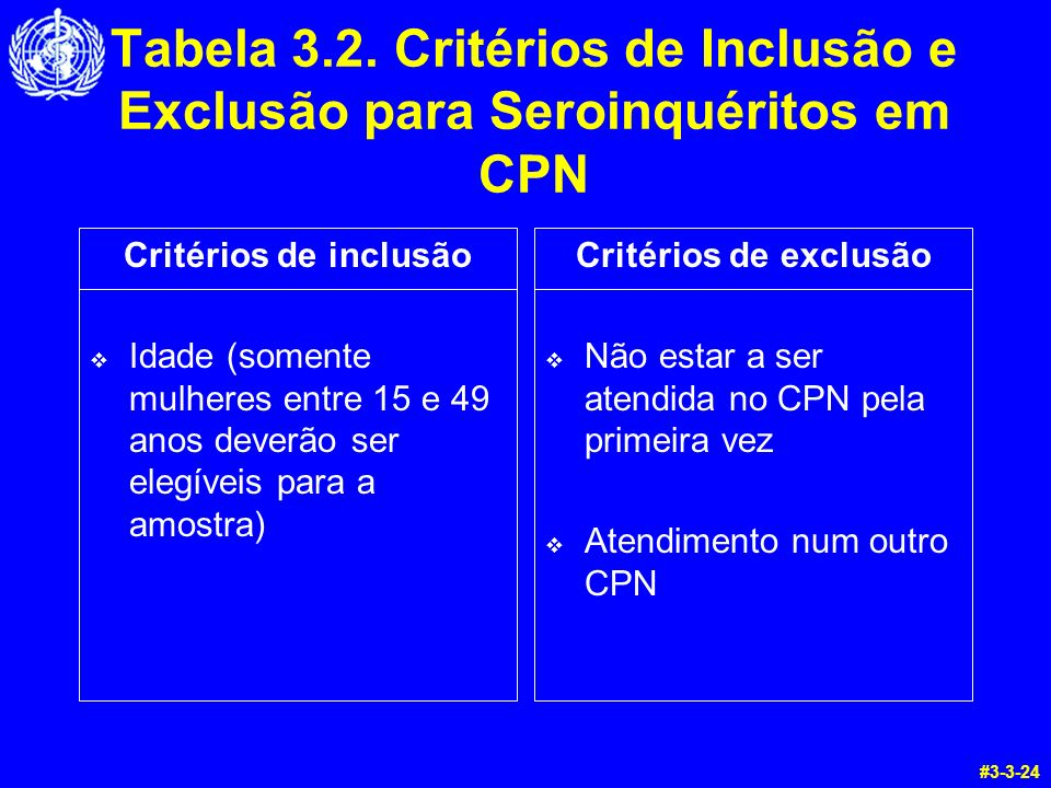Tabela 3.2. Critérios de Inclusão e Exclusão para Seroinquéritos em CPN Critérios de inclusão Idade (somente mulheres entre 15 e 49 anos deverão ser e