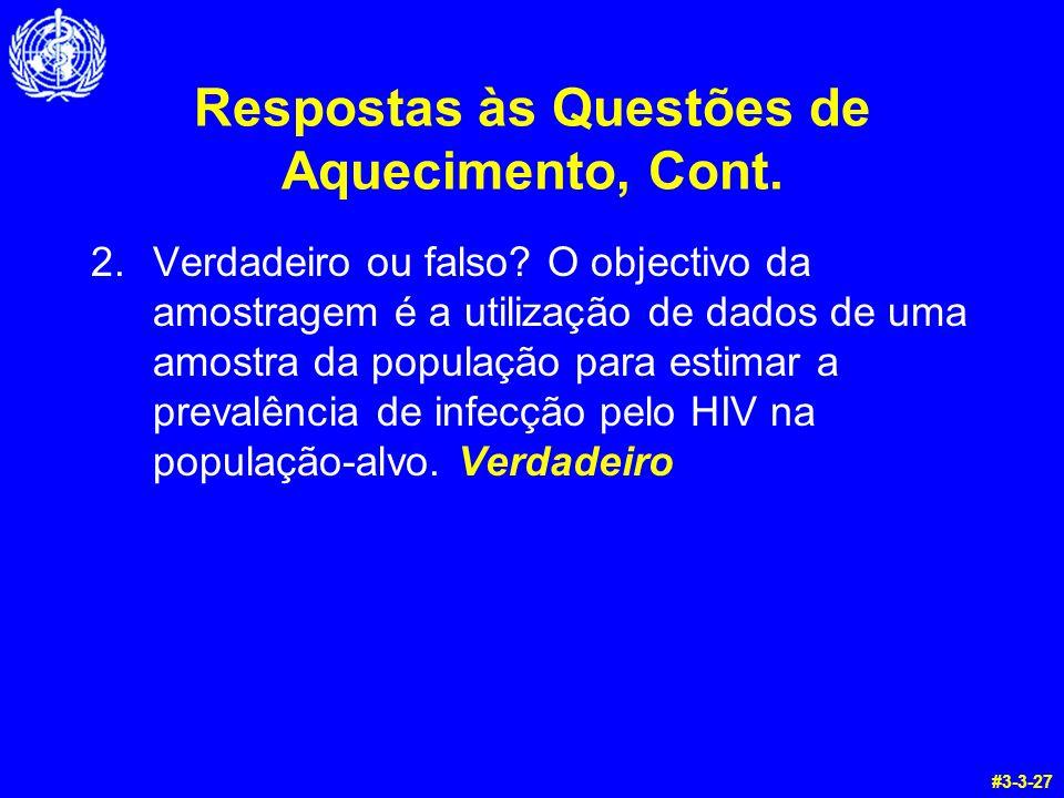 Respostas às Questões de Aquecimento, Cont. 2.Verdadeiro ou falso? O objectivo da amostragem é a utilização de dados de uma amostra da população para