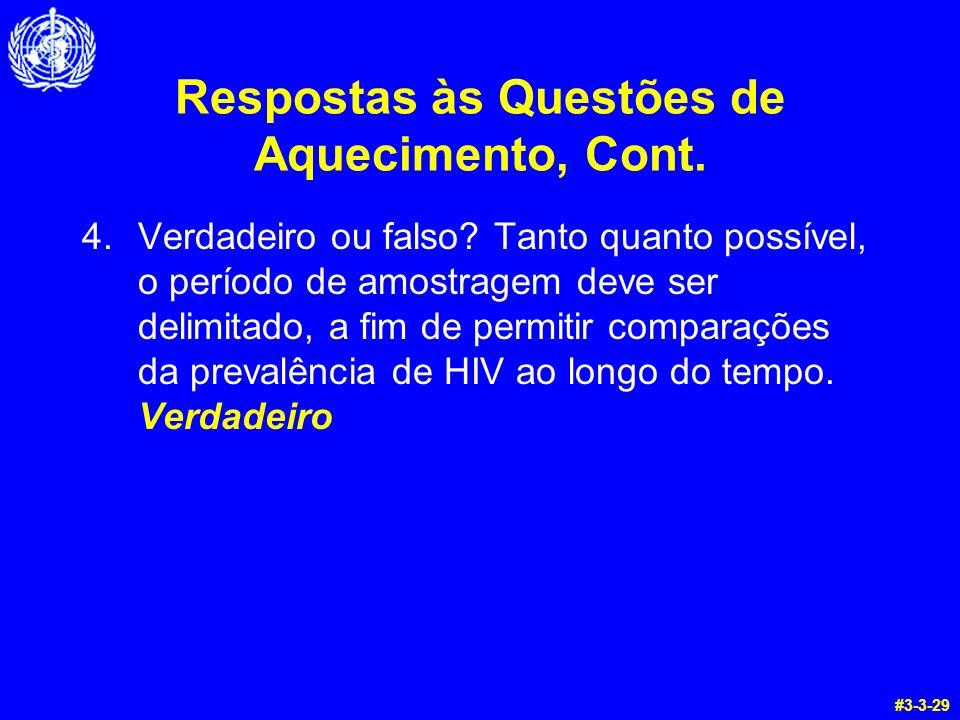Respostas às Questões de Aquecimento, Cont. 4.Verdadeiro ou falso? Tanto quanto possível, o período de amostragem deve ser delimitado, a fim de permit