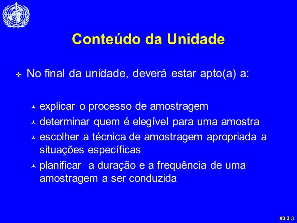 Conteúdo da Unidade No final da unidade, deverá estar apto(a) a: © explicar o processo de amostragem © determinar quem é elegível para uma amostra © e