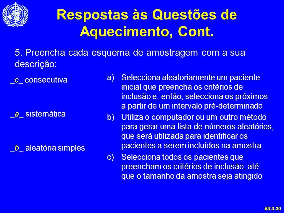 Respostas às Questões de Aquecimento, Cont. _c_ consecutiva _a_ sistemática _b_ aleatória simples a)Selecciona aleatoriamente um paciente inicial que
