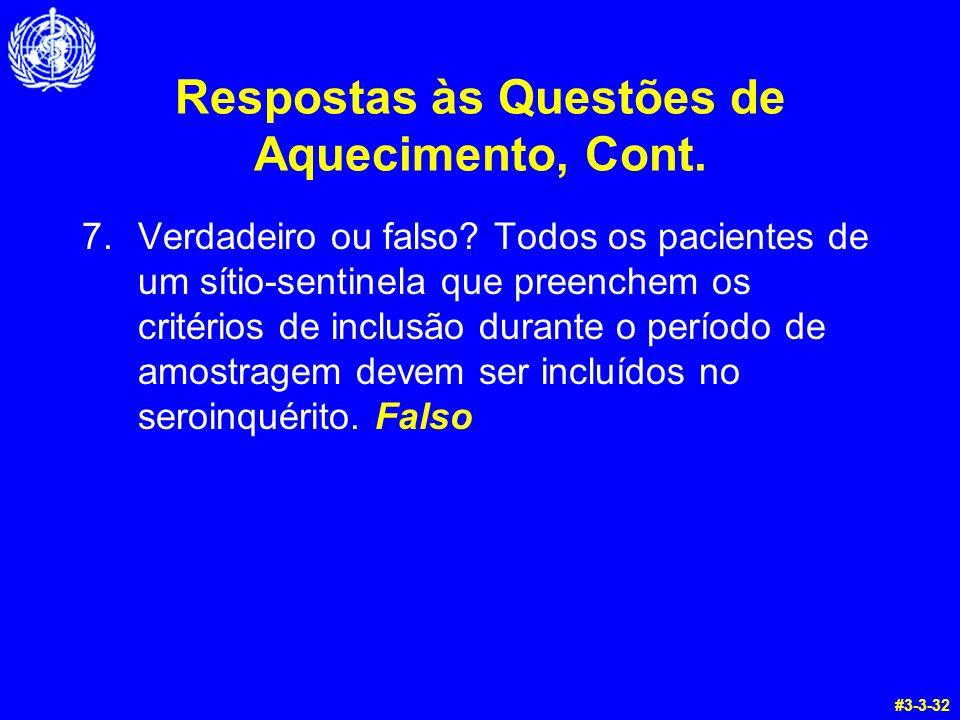 Respostas às Questões de Aquecimento, Cont. 7.Verdadeiro ou falso? Todos os pacientes de um sítio-sentinela que preenchem os critérios de inclusão dur