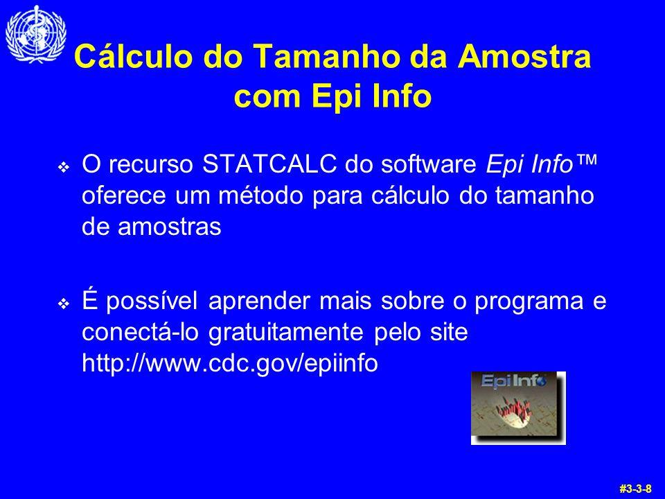 Cálculo do Tamanho da Amostra com Epi Info O recurso STATCALC do software Epi Info oferece um método para cálculo do tamanho de amostras É possível aprender mais sobre o programa e conectá-lo gratuitamente pelo site http://www.cdc.gov/epiinfo #3-3-8