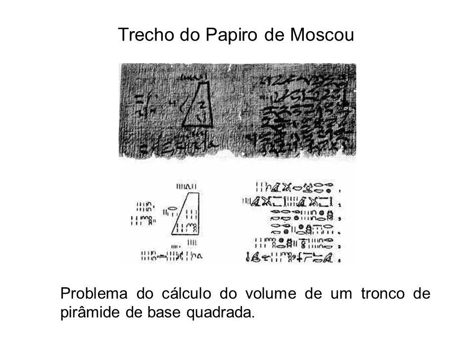 Trecho do Papiro de Moscou Problema do cálculo do volume de um tronco de pirâmide de base quadrada.