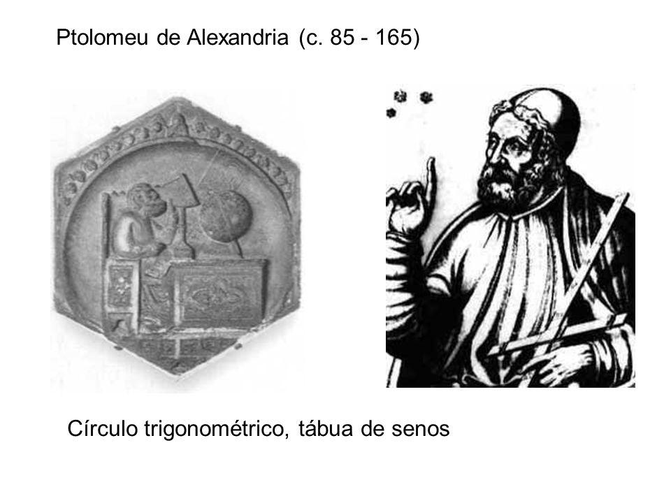Ptolomeu de Alexandria (c. 85 - 165) Círculo trigonométrico, tábua de senos