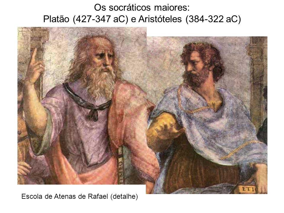Escola de Atenas de Rafael (detalhe) Os socráticos maiores: Platão (427-347 aC) e Aristóteles (384-322 aC)