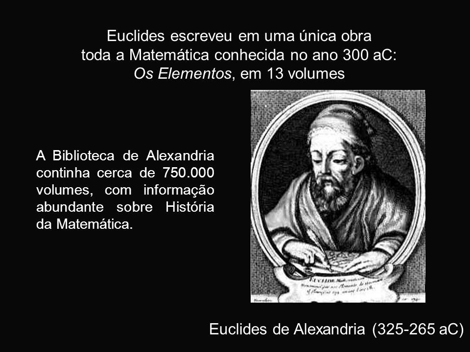 Euclides escreveu em uma única obra toda a Matemática conhecida no ano 300 aC: Os Elementos, em 13 volumes Euclides de Alexandria (325-265 aC) A Bibli