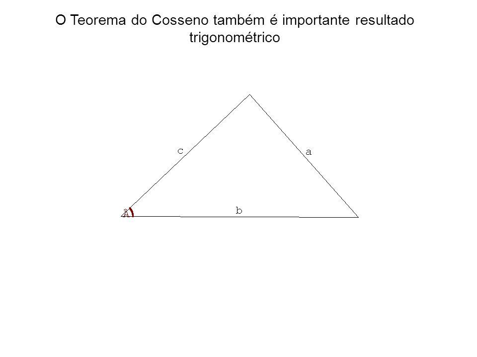 O Teorema do Cosseno também é importante resultado trigonométrico
